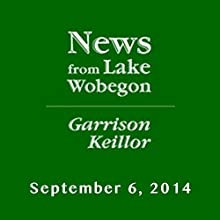 The News from Lake Wobegon from A Prairie Home Companion, September 06, 2014  by Garrison Keillor Narrated by Garrison Keillor