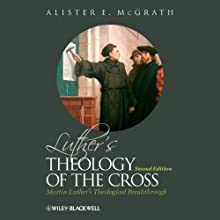 Luther's Theology of the Cross: Martin Luther's Theological Breakthrough Audiobook by Alister E McGrath Narrated by Dave Giorgio