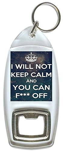 I Will Not Keep Calm And You Can F * * * Off, Apribottiglie Portachiavi