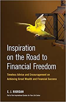 Inspiration On The Road To Financial Freedom: Timeless Advice And Encouragement On Achieving Great Wealth And Financial Success (Inspirational Quotes For Your Life) (Volume 2)