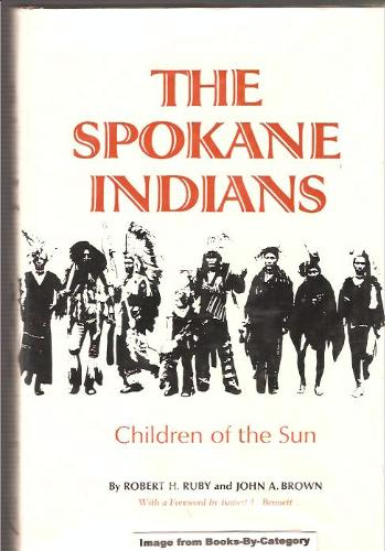 Spokane Indians: Children of the Sun (The Civilization of the American Indian series), Ruby, Robert H.; Brown, John A.