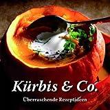 Kürbis & Co.: Überraschende Rezeptideen