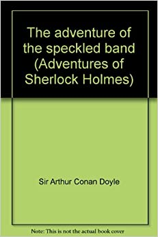 """a review of the book the adventure of the speckled band by arthur conan doyle """"the adventure of the speckled band"""" by sir arthur conan doyle  book review, the game is afoot  14 thoughts on """" """"the adventure of the speckled band."""