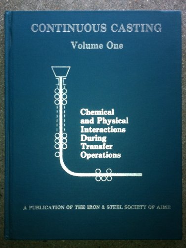 Continuous Casting Vol 1 - Chemical and Physical Interactions During Transfer Operations (Continuous Casting) (Advantage Advocate compare prices)