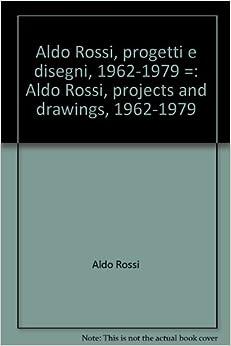 Aldo Rossi, progetti e disegni, 1962-1979 =: Aldo Rossi, projects and