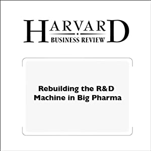 Rebuilding the R&D Machine in Big Pharma (Harvard Business Review) Periodical