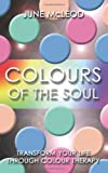 Colors of the Soul: Transform Your Life Through Color Therapy