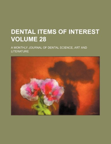 Dental items of interest Volume 28; a monthly journal of dental science, art and literature