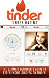 img - for Tinder: Tinder Dating: The Ultimate Beginner's Guide to Experiencing Success on Tinder! (Hookup Apps, Dating Apps, Online Dating, Tinder for Men, Tinder for Women) book / textbook / text book