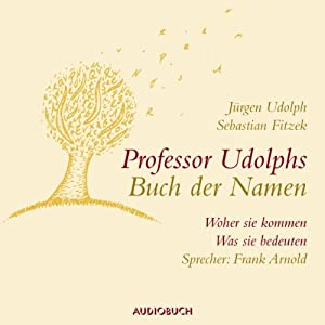 Professor Udolphs Buch der Namen. Woher sie kommen, was sie bedeuten Hörbuch