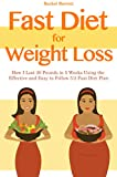 Fast Diet for Weight Loss: How I Lost 30 Pounds in 5 Weeks Using the Effective and Easy to Follow 5:2 Fast Diet Plan