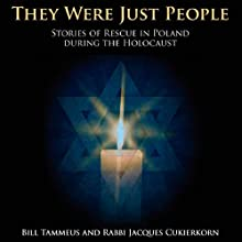 They Were Just People: Stories of Rescue in Poland During the Holocaust (       UNABRIDGED) by Bill Tammeus, Jacques Cukierkorn Narrated by Charles Kabala