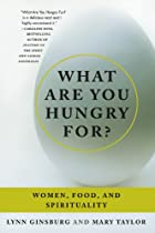 What Are You Hungry For?: Women, Food, and Spirituality