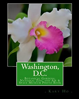 Washington, D.C.: Botanical Gardens, National Zoo, and Air & Space Museum Photo Book