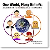 One World, Many Beliefs: A Family Book for Nonbelievers & Their Children