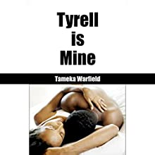 Tyrell Is Mine: Ebony BDSM Erotica, Book 1 Audiobook by Tameka Warfield Narrated by Lynn Summers