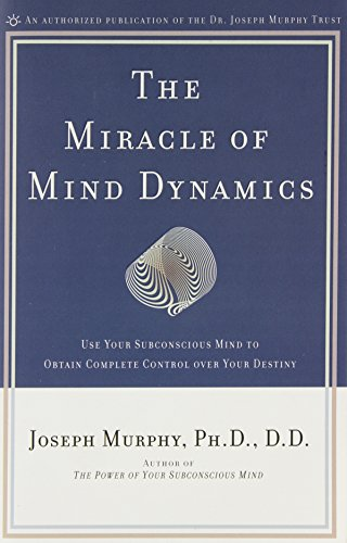 the-miracle-of-mind-dynamics-use-your-subconscious-mind-to-obtain-complete-control-over-your-destiny