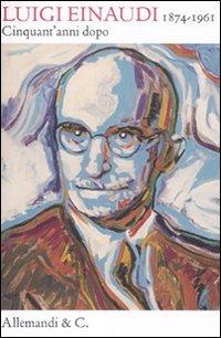 Cover Luigi Einaudi (1874/1961). Cinquant'anni dopo
