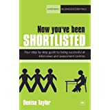 Now You've Been Shortlisted: Your step-by-step guide to being successful at interviews and assessment centres (Harriman Business Essentials)by Denise Taylor