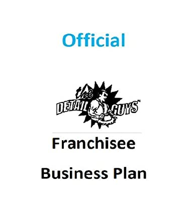 Mobile Auto Detailing - Official Detail Guys Franchisee Business Plan (Lance Winslow Small Business Series - Auto Detailing)