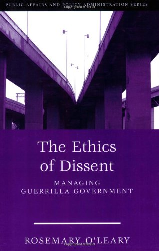 The Ethics Of Dissent: Managing Guerrilla Government...