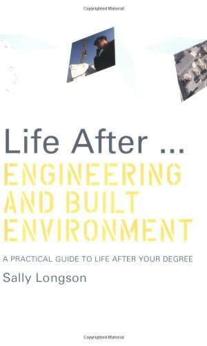 Life After...Engineering and Built Environment: A practical guide to life after your degree (Life After Series)