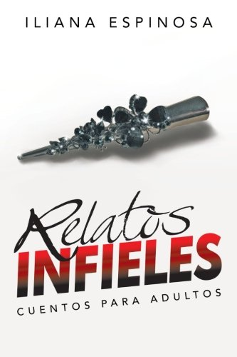 Relatos Infieles Cuentos Para Adultos  [Espinosa, Iliana] (Tapa Blanda)