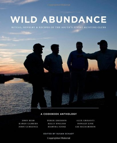 Wild Abundance: Ritual, Revelry & Recipes of the South's Finest Hunting Clubs