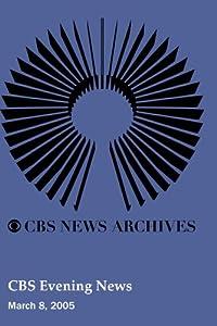 CBS Evening News (March 8, 2005)