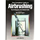 The Complete Guide to Airbrushing Techniques and Materials (0890095272) by Judy Martin