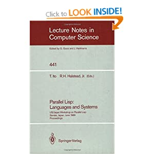 Parallel Lisp: Languages and Systems: US/Japan Workshop on Parallel Lisp, Sendai, Japan, June 5-8, 1989, Proceedings (Lecture Notes in Computer Science)