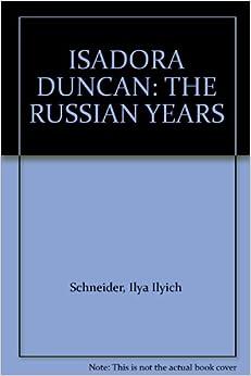 Isadora Duncan: The Russian Years (A Da Capo Paperback), Scneider, Iila I.