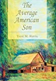 img - for [The Average American Son] (By: Trent M Harris) [published: January, 2005] book / textbook / text book