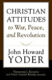 Christian Attitudes to War, Peace, and Revolution (1587432315) by John Howard Yoder