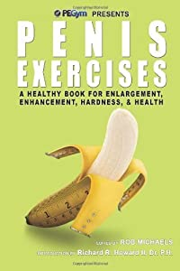 By Rob Michaels Penis Exercises: A Healthy Book for Enlargement, Enhancement, Hardness, & Health (1st Edition)