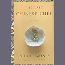 The Last Chinese Chef (       UNABRIDGED) by Nicole Mones Narrated by Elisabeth Rodgers, James Chen