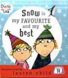 Lauren Child Charlie and Lola: Snow is my favourite and my best