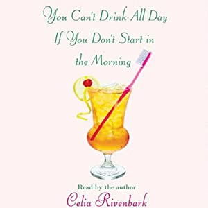 You Can't Drink All Day If You Don't Start in the Morning | [Celia Rivenbark]