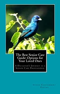 The Best Senior Care Guide: Options for Your Loved Ones: A Daughter's Journey as a Senior Care Professional from CreateSpace Independent Publishing Platform