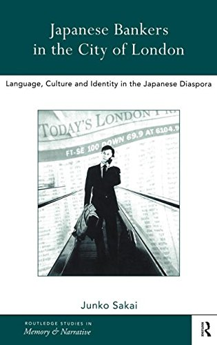 Japanese Bankers in the City of London: Language, Culture and Identity in the Japanese Diaspora (Routledge Studies in Memory and Narrative)