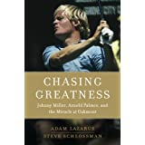 Chasing Greatness: Johnny Miller, Arnold Palmer, and the Miracle at Oakmont ~ Steven L. Schlossman