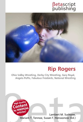 Rip Rogers: Ohio Valley Wrestling, Derby City Wrestling, Gary Royal,  Angelo Poffo, Fabulous Freebirds, National Wrestling