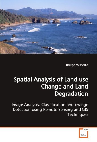 Spatial Analysis of Land use Change and Land Degradation: Image Analysis, Classification and change Detection using Remo