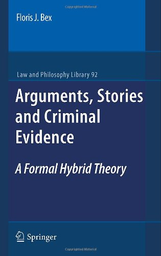 Arguments, Stories and Criminal Evidence: A Formal Hybrid Theory (Law and Philosophy Library)