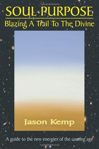 Soul Purpose: Blazing a Trail to the Divine