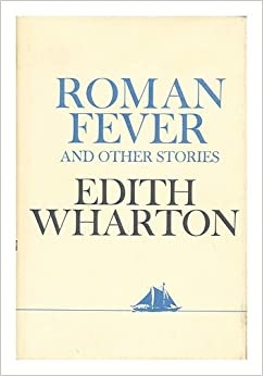 an analysis of the short story roman fever by edith wharton I just taught edith wharton's roman fever (1934) enter edith wharton's short story roman fever, and be ready to explain who the heck everyone is because i heard only two complaints: analysis since all the men.