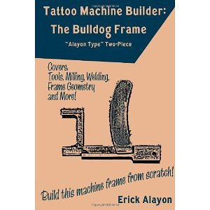 Tattoo Machine Builder: The Bulldog Frame [Paperback] [2011] Erick Alayon (Tattoo Machine Frame Bulldog compare prices)