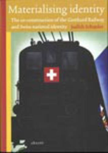 Materialising identity [electronic resource] : the co-construction of the Gotthard Railway and Swiss national identity