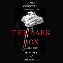 The Dark Box: A Secret History of Confession (       UNABRIDGED) by John Cornwell Narrated by Tom Parks
