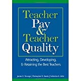 Teacher Pay and Teacher Quality: Attracting, Developing, and Retaining the Best Teachers [Paperback] [2006] James H. Stronge, Christopher R. Gareis, Catherine A. Little